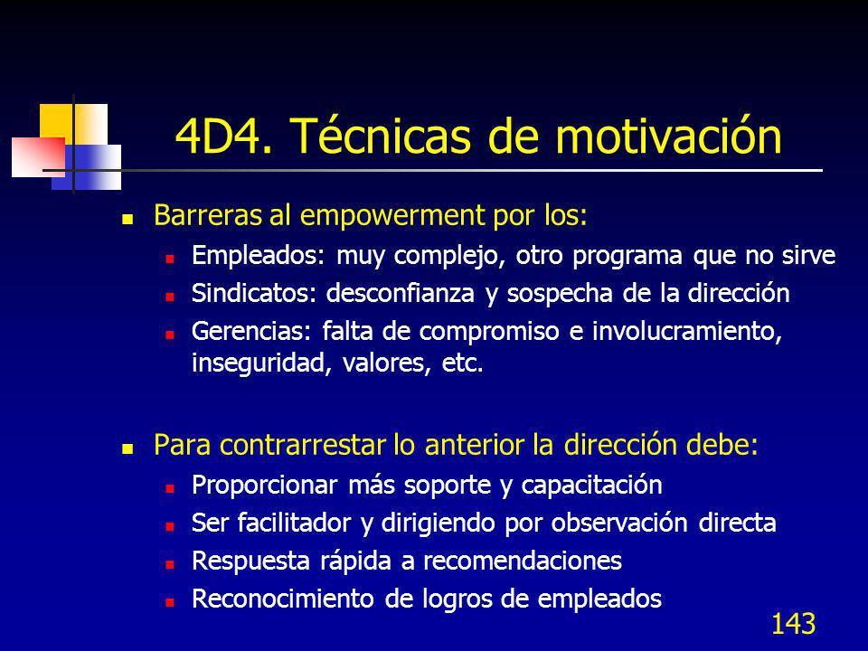 143 4D4. Técnicas de motivación Barreras al empowerment por los: Empleados: muy complejo, otro programa que no sirve Sindicatos: desconfianza y sospec