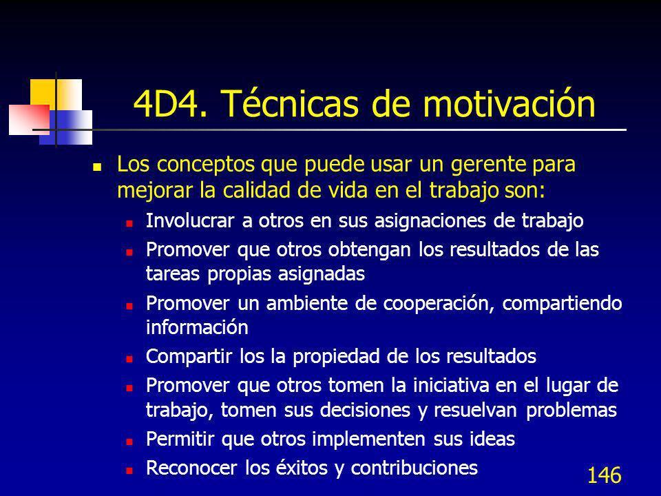 146 4D4. Técnicas de motivación Los conceptos que puede usar un gerente para mejorar la calidad de vida en el trabajo son: Involucrar a otros en sus a