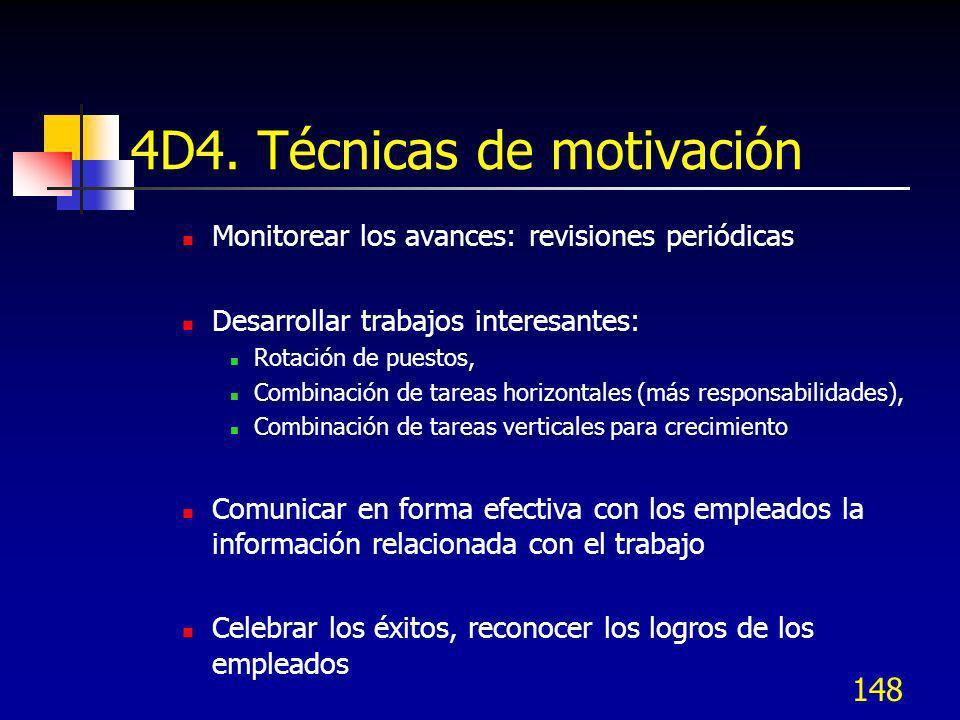 148 4D4. Técnicas de motivación Monitorear los avances: revisiones periódicas Desarrollar trabajos interesantes: Rotación de puestos, Combinación de t