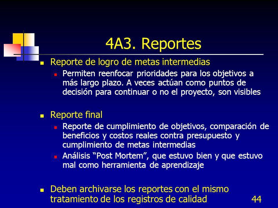 44 4A3. Reportes Reporte de logro de metas intermedias Permiten reenfocar prioridades para los objetivos a más largo plazo. A veces actúan como puntos