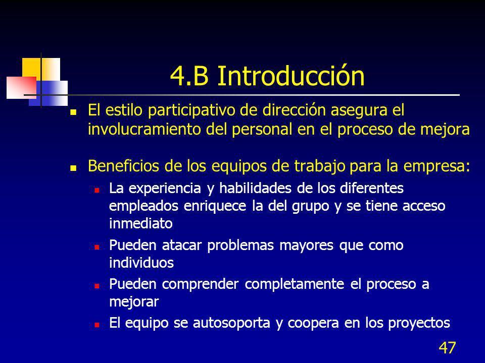 47 4.B Introducción El estilo participativo de dirección asegura el involucramiento del personal en el proceso de mejora Beneficios de los equipos de
