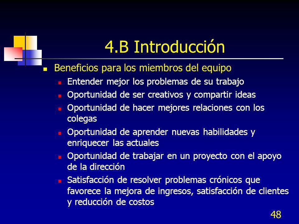 48 4.B Introducción Beneficios para los miembros del equipo Entender mejor los problemas de su trabajo Oportunidad de ser creativos y compartir ideas