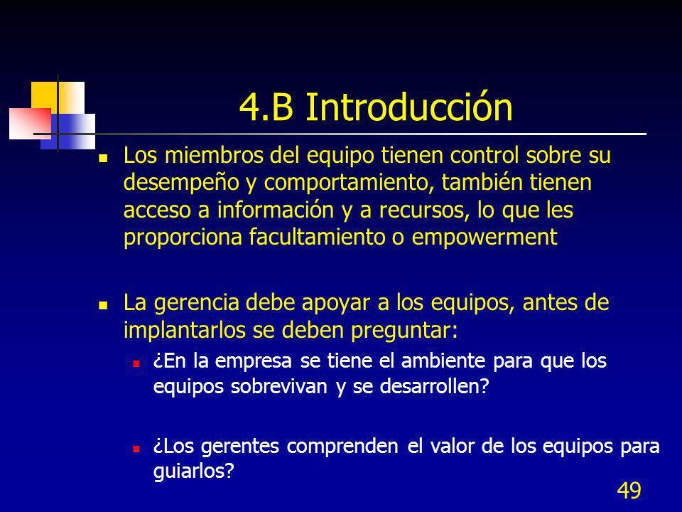 49 4.B Introducción Los miembros del equipo tienen control sobre su desempeño y comportamiento, también tienen acceso a información y a recursos, lo q