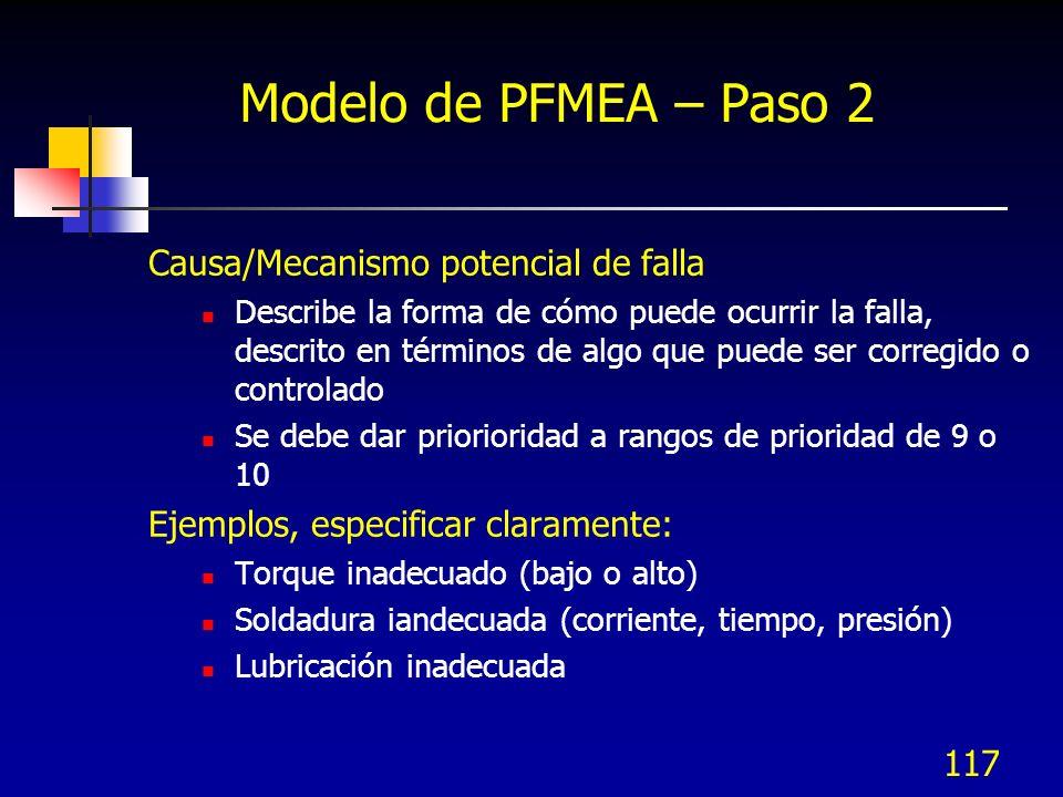 117 Modelo de PFMEA – Paso 2 Causa/Mecanismo potencial de falla Describe la forma de cómo puede ocurrir la falla, descrito en términos de algo que pue