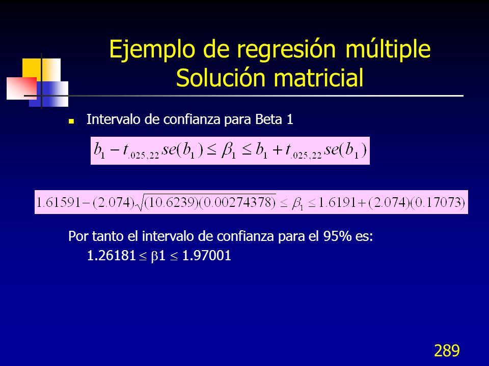 289 Ejemplo de regresión múltiple Solución matricial Intervalo de confianza para Beta 1 Por tanto el intervalo de confianza para el 95% es: 1.26181 1