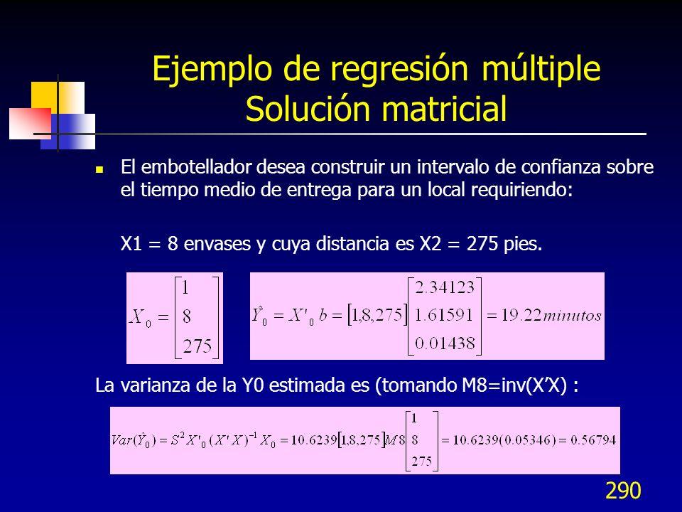290 Ejemplo de regresión múltiple Solución matricial El embotellador desea construir un intervalo de confianza sobre el tiempo medio de entrega para u