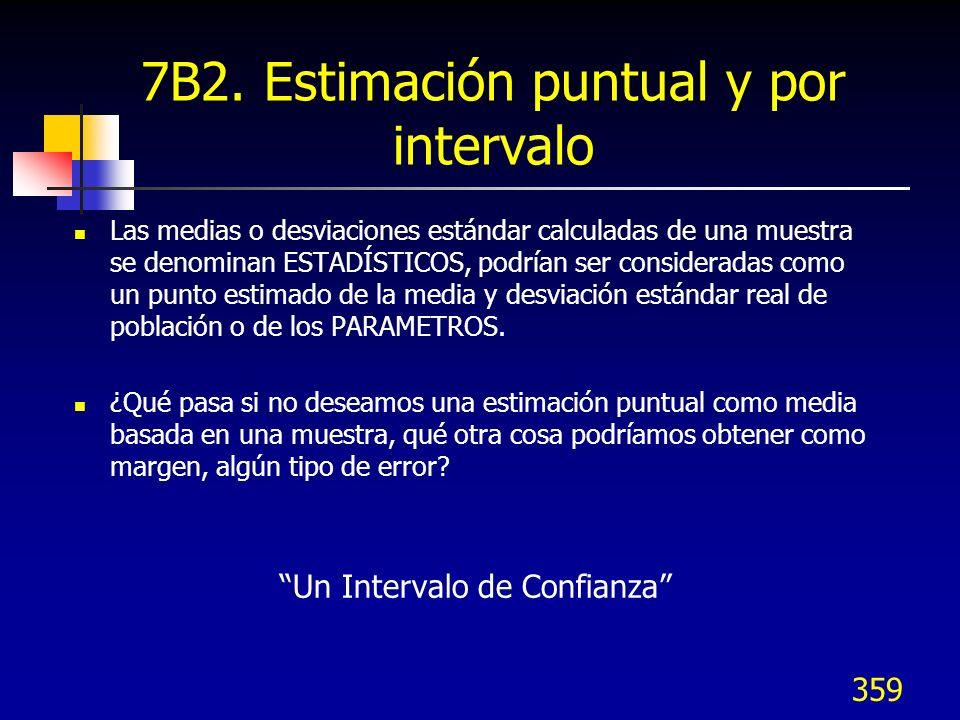 359 7B2. Estimación puntual y por intervalo Las medias o desviaciones estándar calculadas de una muestra se denominan ESTADÍSTICOS, podrían ser consid