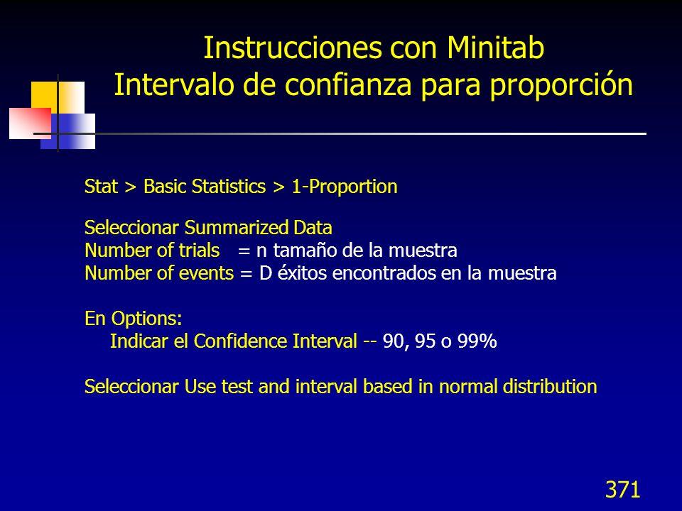 371 Instrucciones con Minitab Intervalo de confianza para proporción Stat > Basic Statistics > 1-Proportion Seleccionar Summarized Data Number of tria