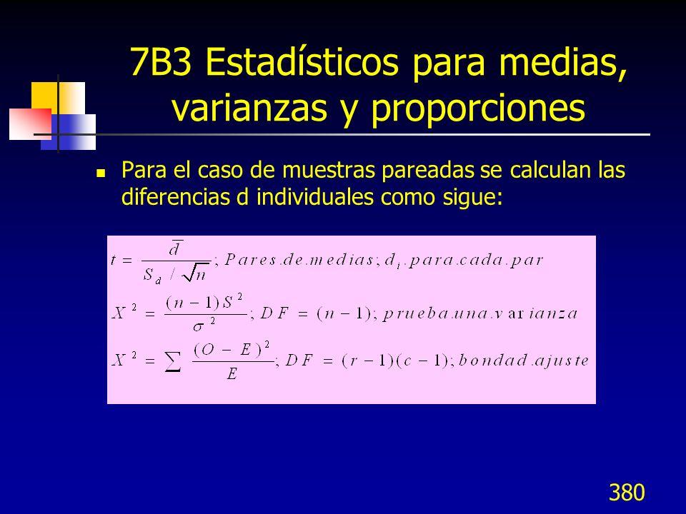 380 7B3 Estadísticos para medias, varianzas y proporciones Para el caso de muestras pareadas se calculan las diferencias d individuales como sigue: