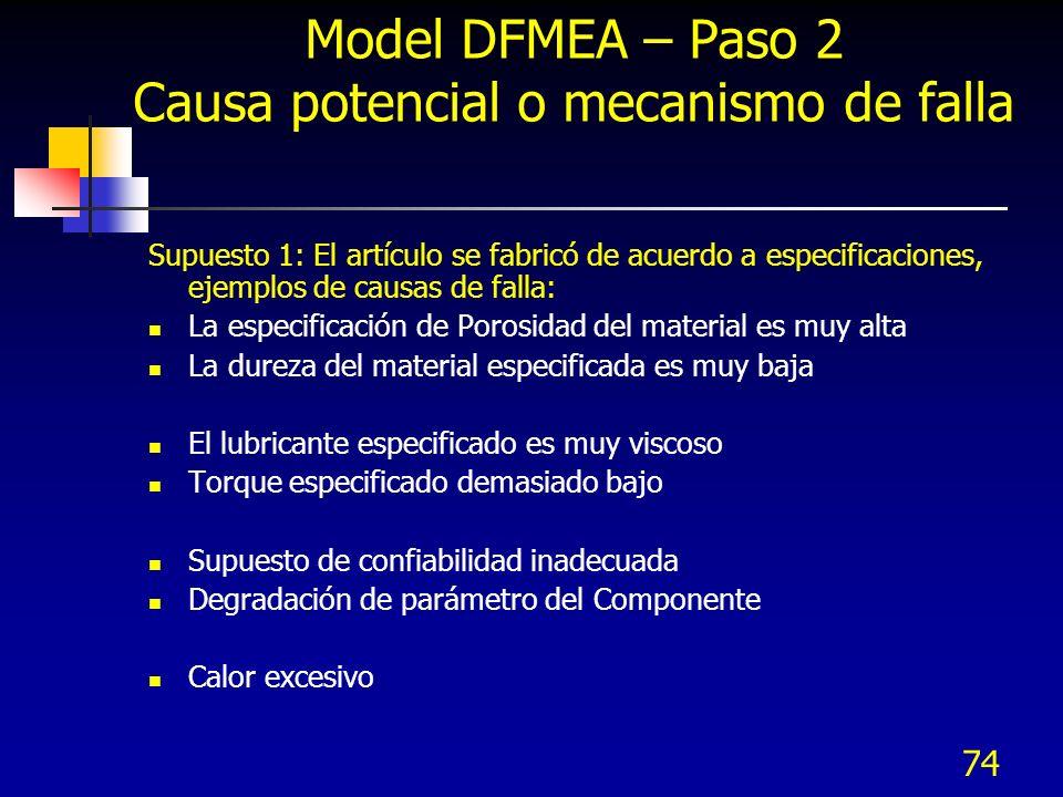 74 Model DFMEA – Paso 2 Causa potencial o mecanismo de falla Supuesto 1: El artículo se fabricó de acuerdo a especificaciones, ejemplos de causas de f