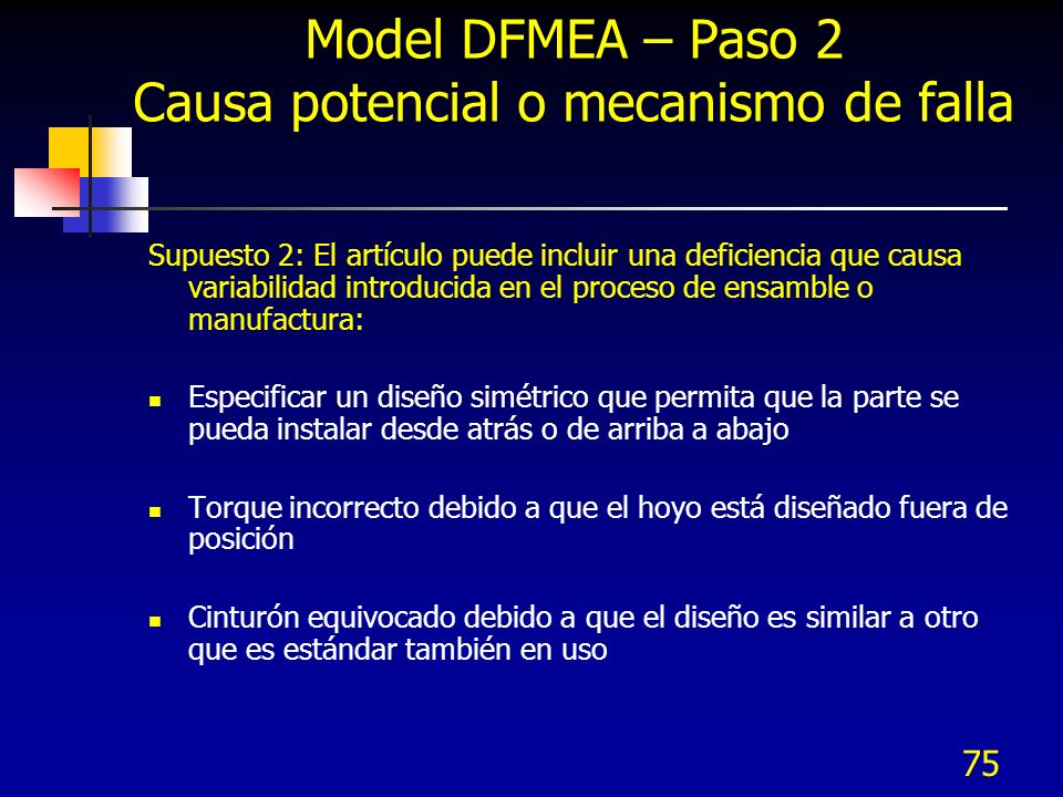75 Model DFMEA – Paso 2 Causa potencial o mecanismo de falla Supuesto 2: El artículo puede incluir una deficiencia que causa variabilidad introducida