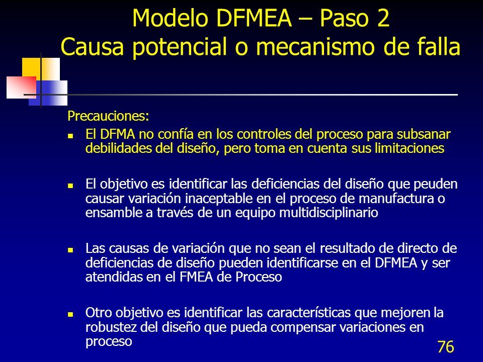 76 Modelo DFMEA – Paso 2 Causa potencial o mecanismo de falla Precauciones: El DFMA no confía en los controles del proceso para subsanar debilidades d