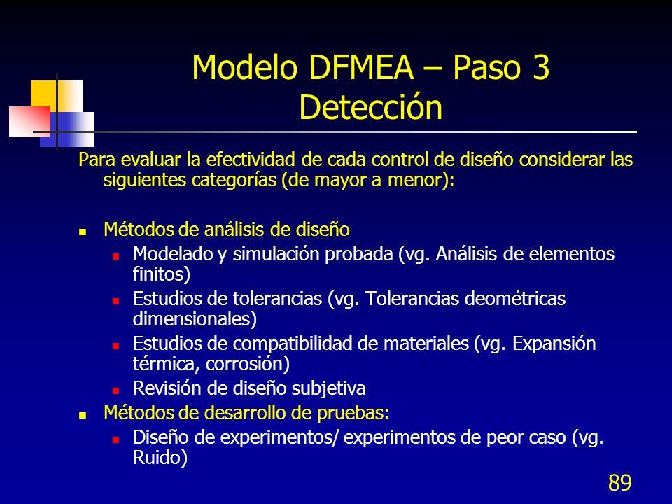 89 Modelo DFMEA – Paso 3 Detección Para evaluar la efectividad de cada control de diseño considerar las siguientes categorías (de mayor a menor): Méto