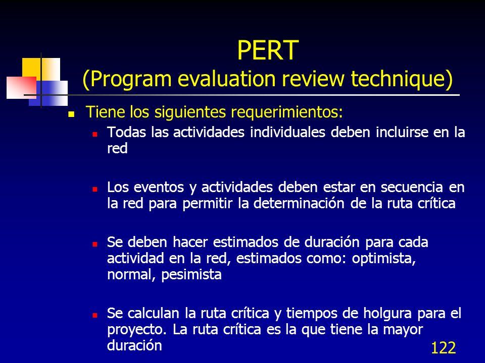 122 PERT (Program evaluation review technique) Tiene los siguientes requerimientos: Todas las actividades individuales deben incluirse en la red Los e