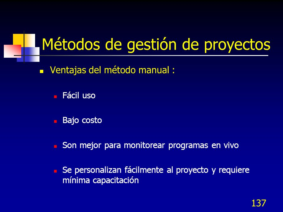 137 Métodos de gestión de proyectos Ventajas del método manual : Fácil uso Bajo costo Son mejor para monitorear programas en vivo Se personalizan fáci