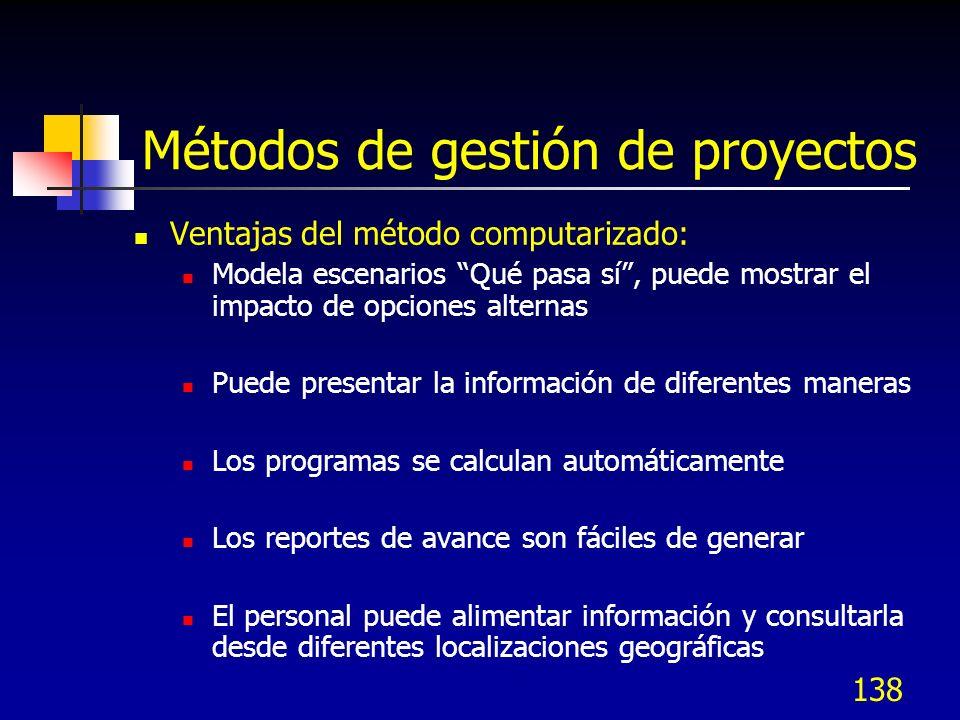 138 Métodos de gestión de proyectos Ventajas del método computarizado: Modela escenarios Qué pasa sí, puede mostrar el impacto de opciones alternas Pu