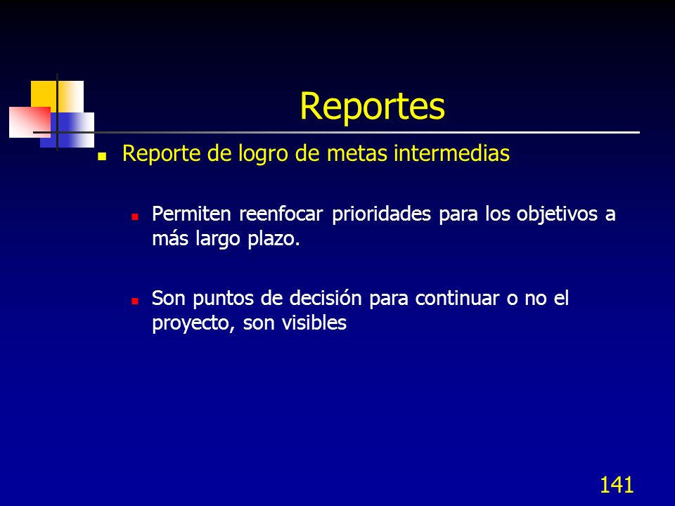 141 Reportes Reporte de logro de metas intermedias Permiten reenfocar prioridades para los objetivos a más largo plazo. Son puntos de decisión para co