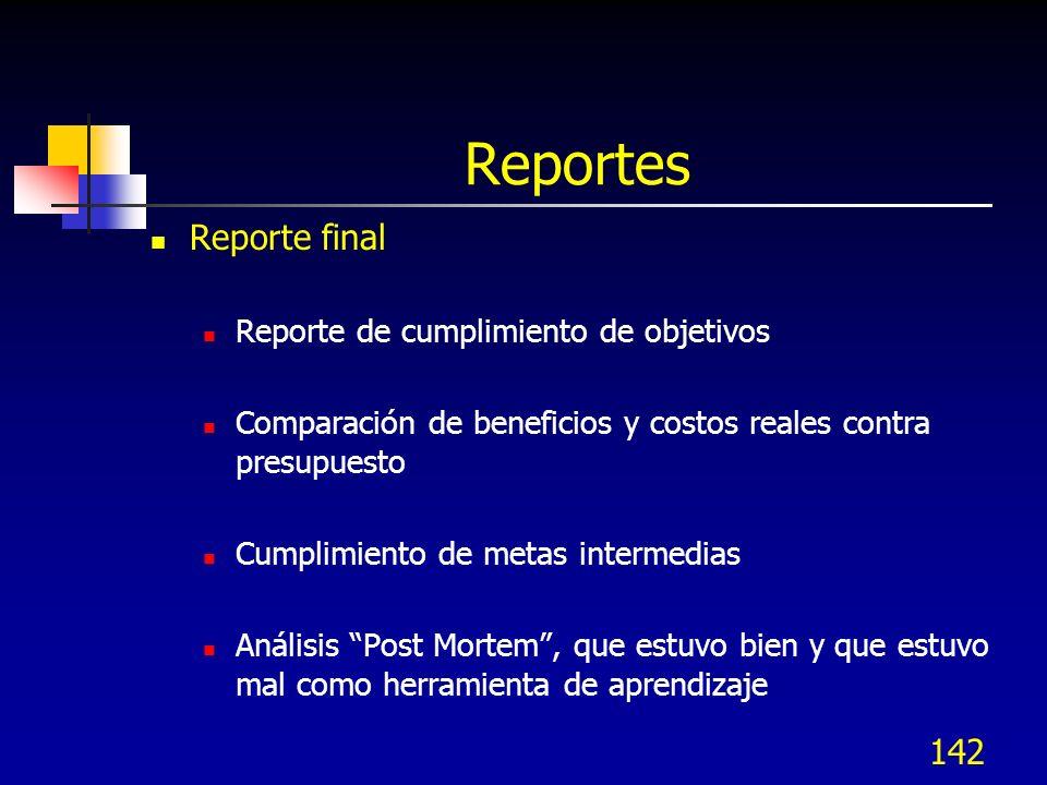 142 Reportes Reporte final Reporte de cumplimiento de objetivos Comparación de beneficios y costos reales contra presupuesto Cumplimiento de metas int