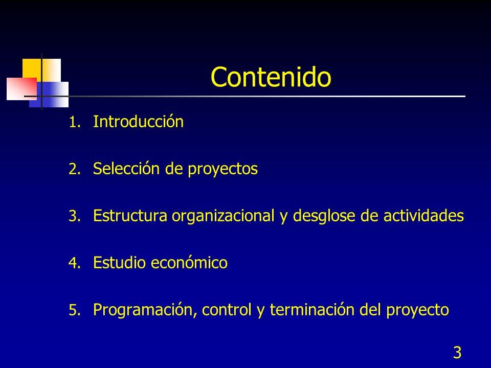 3 Contenido 1. Introducción 2. Selección de proyectos 3. Estructura organizacional y desglose de actividades 4. Estudio económico 5. Programación, con