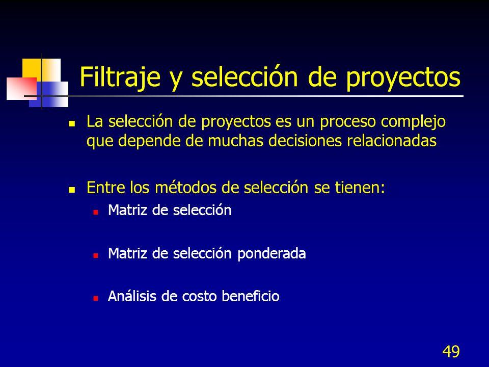 49 Filtraje y selección de proyectos La selección de proyectos es un proceso complejo que depende de muchas decisiones relacionadas Entre los métodos