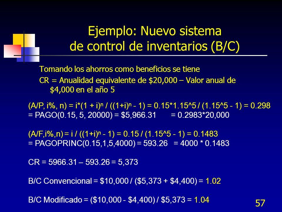 57 Ejemplo: Nuevo sistema de control de inventarios (B/C) Tomando los ahorros como beneficios se tiene CR = Anualidad equivalente de $20,000 – Valor a