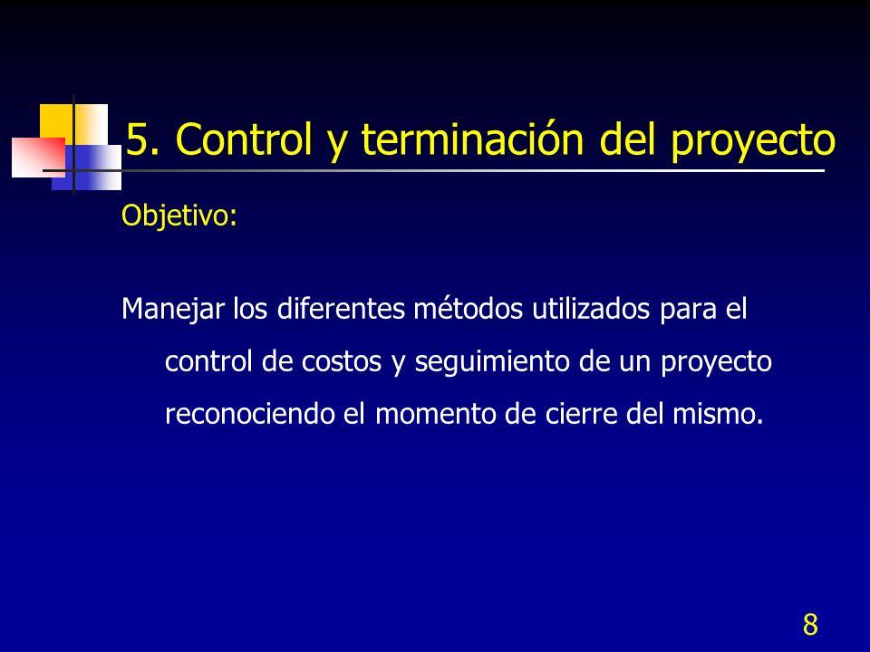 8 5. Control y terminación del proyecto Objetivo: Manejar los diferentes métodos utilizados para el control de costos y seguimiento de un proyecto rec