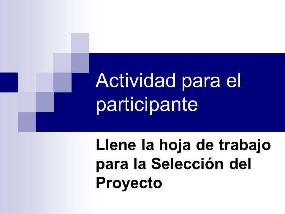 Actividad para el participante Llene la hoja de trabajo para la Selección del Proyecto
