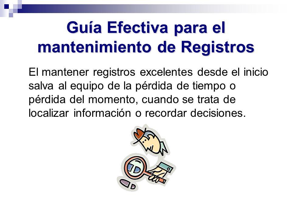 Guía Efectiva para el mantenimiento de Registros El mantener registros excelentes desde el inicio salva al equipo de la pérdida de tiempo o pérdida de