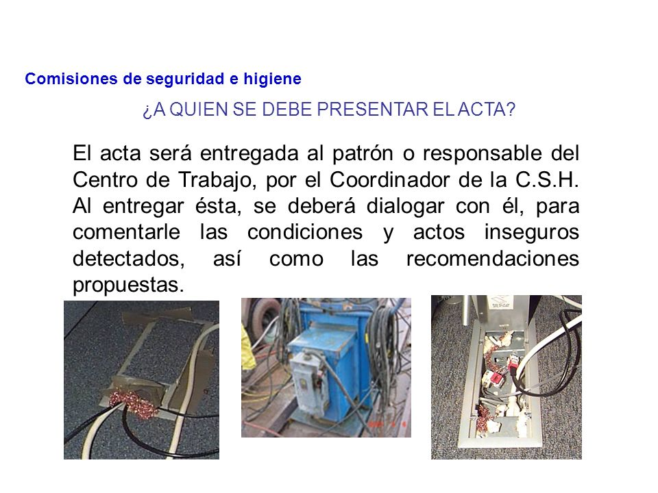 ACTA DE VERIFICACIÓN El acta debe levantarse inmediatamente después de la inspección, durante una junta en la que participarán los integrantes de la Comisión de Seguridad e Higiene.