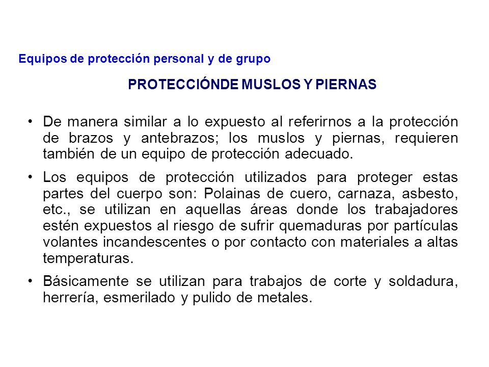 En donde el trabajador esté expuesto a sufrir lesiones en brazos y antebrazos, deberá de utilizar un equipo de protección adecuado. Para la protección