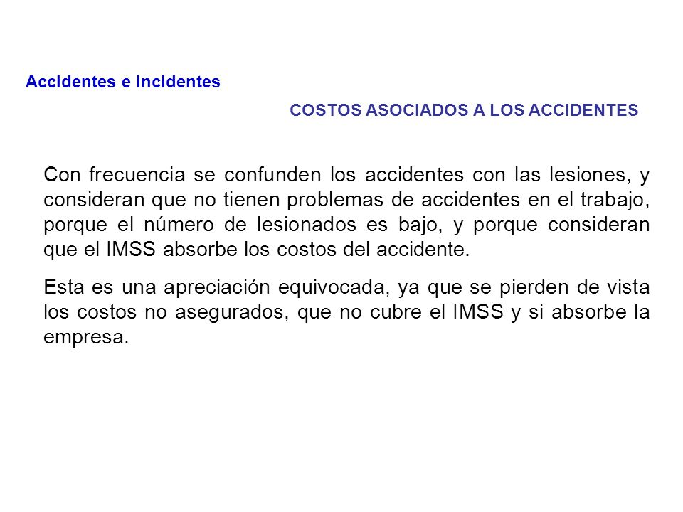 COSTOS ASOCIADOS A LOS ACCIDENTES COSTO ECONOMICO Tiempo del trabajador accidentado Tiempo de los compañeros del accidentado Tiempo del supervisor Tie
