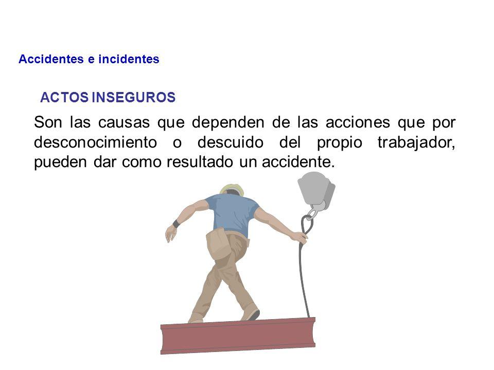 CAUSAS DE LOS ACCIDENTES Se deben principalmente a: Actos inseguros Condiciones inseguras Combinación de las dos anteriores Actos inseguros Condición insegura Accidentes e incidentes