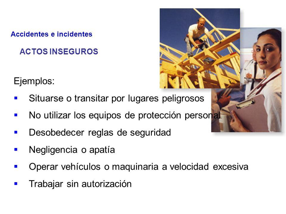 ACTOS INSEGUROS Son las causas que dependen de las acciones que por desconocimiento o descuido del propio trabajador, pueden dar como resultado un accidente.