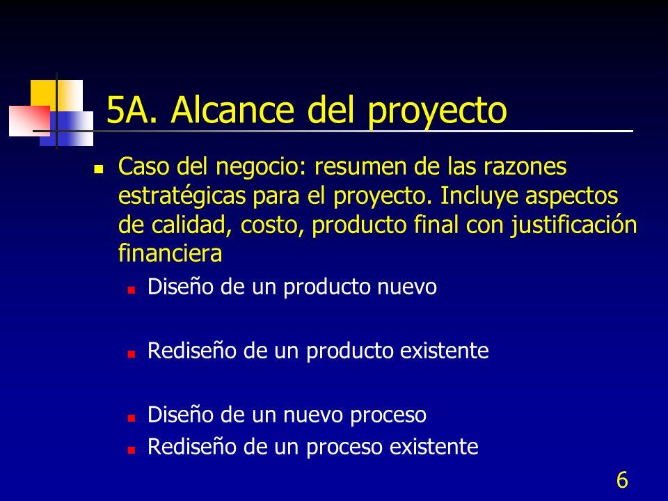 6 5A. Alcance del proyecto Caso del negocio: resumen de las razones estratégicas para el proyecto. Incluye aspectos de calidad, costo, producto final