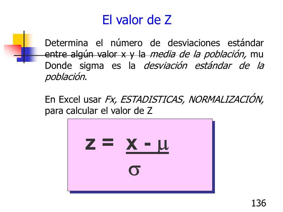 136 El valor de Z Determina el número de desviaciones estándar entre algún valor x y la media de la población, mu Donde sigma es la desviación estánda
