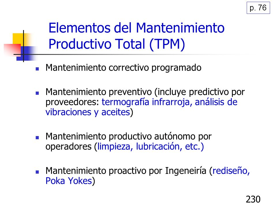 230 Elementos del Mantenimiento Productivo Total (TPM) Mantenimiento correctivo programado Mantenimiento preventivo (incluye predictivo por proveedore