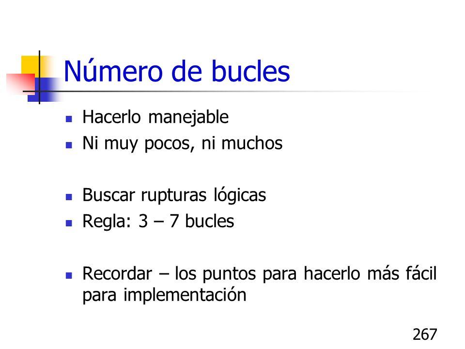 267 Número de bucles Hacerlo manejable Ni muy pocos, ni muchos Buscar rupturas lógicas Regla: 3 – 7 bucles Recordar – los puntos para hacerlo más fáci