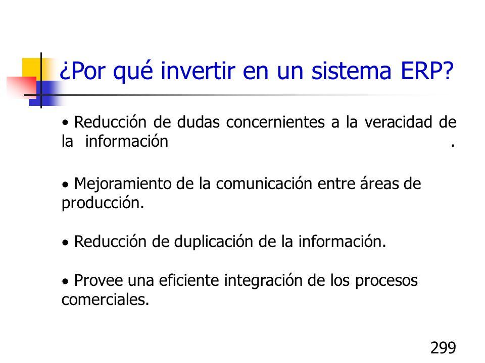 299 ¿Por qué invertir en un sistema ERP? Reducción de dudas concernientes a la veracidad de la información. Mejoramiento de la comunicación entre área