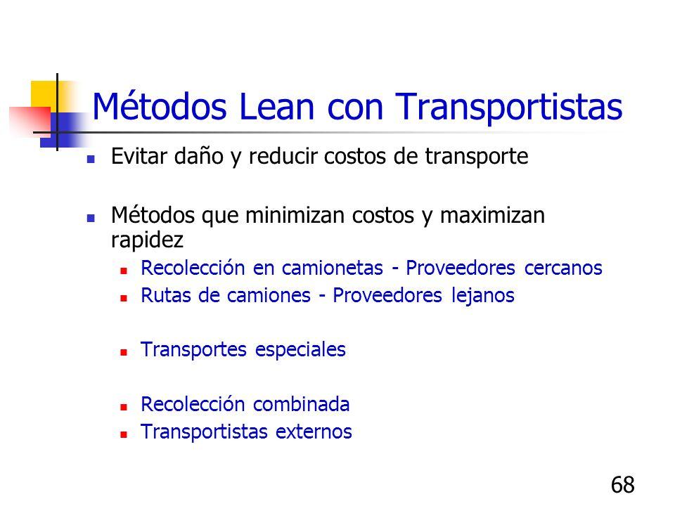68 Evitar daño y reducir costos de transporte Métodos que minimizan costos y maximizan rapidez Recolección en camionetas - Proveedores cercanos Rutas