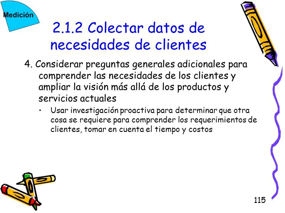 115 2.1.2 Colectar datos de necesidades de clientes 4. Considerar preguntas generales adicionales para comprender las necesidades de los clientes y am