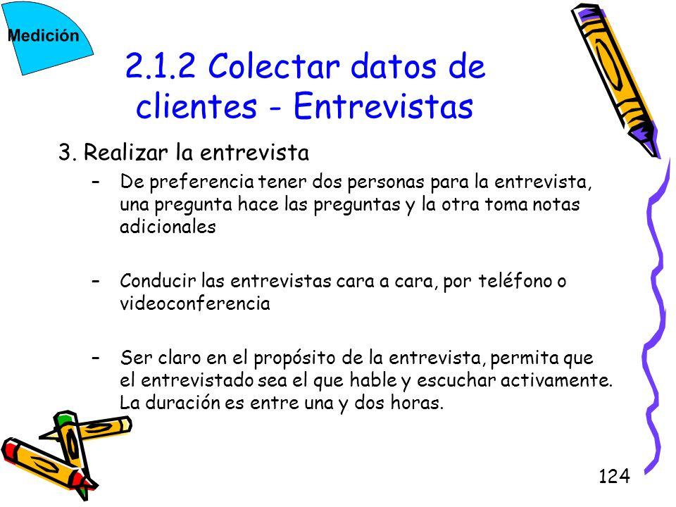 124 2.1.2 Colectar datos de clientes - Entrevistas 3. Realizar la entrevista –De preferencia tener dos personas para la entrevista, una pregunta hace