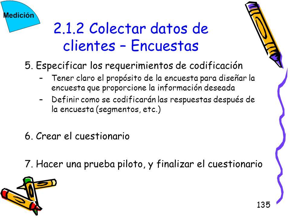 135 2.1.2 Colectar datos de clientes – Encuestas 5. Especificar los requerimientos de codificación –Tener claro el propósito de la encuesta para diseñ