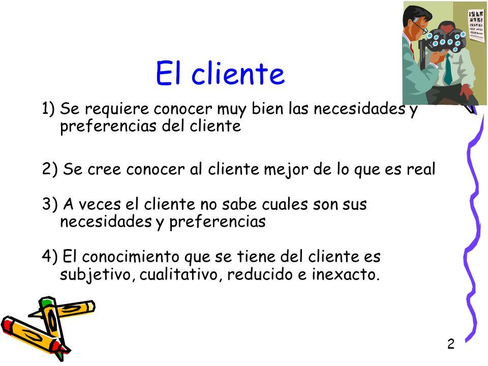 2 El cliente 1) Se requiere conocer muy bien las necesidades y preferencias del cliente 2) Se cree conocer al cliente mejor de lo que es real 3) A vec