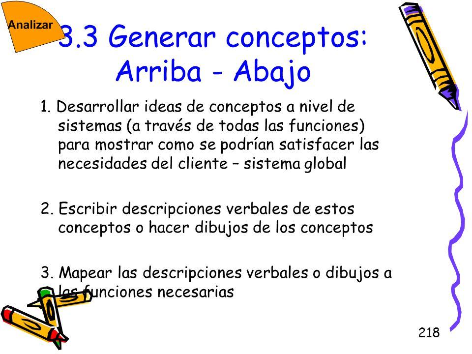 218 3.3 Generar conceptos: Arriba - Abajo 1. Desarrollar ideas de conceptos a nivel de sistemas (a través de todas las funciones) para mostrar como se