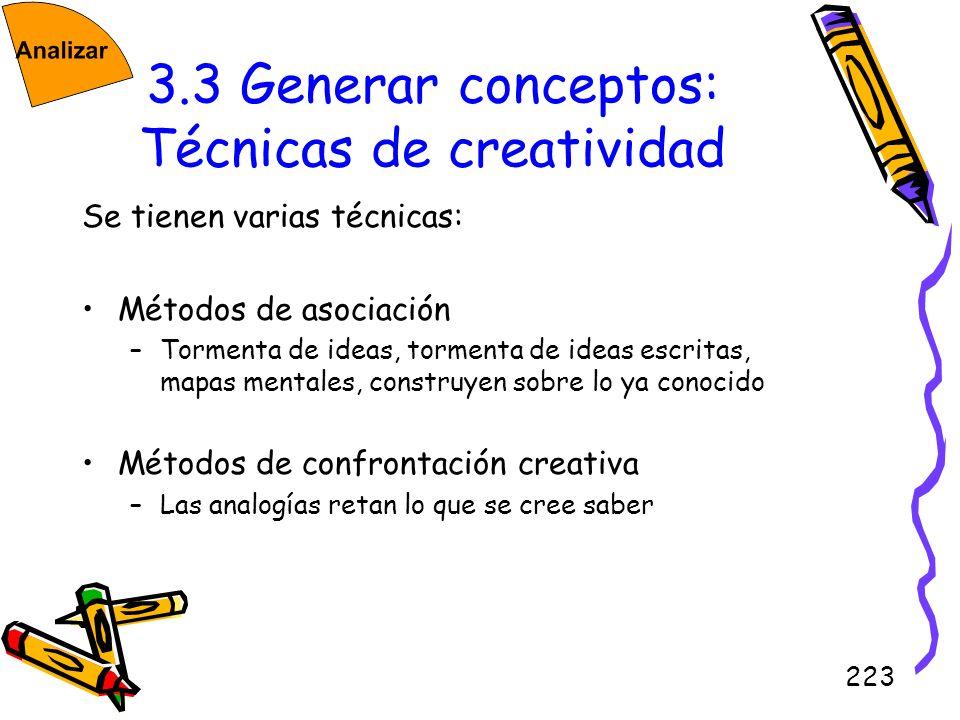 223 3.3 Generar conceptos: Técnicas de creatividad Se tienen varias técnicas: Métodos de asociación –Tormenta de ideas, tormenta de ideas escritas, ma