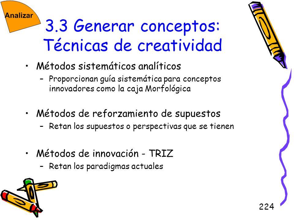 224 3.3 Generar conceptos: Técnicas de creatividad Métodos sistemáticos analíticos –Proporcionan guía sistemática para conceptos innovadores como la c