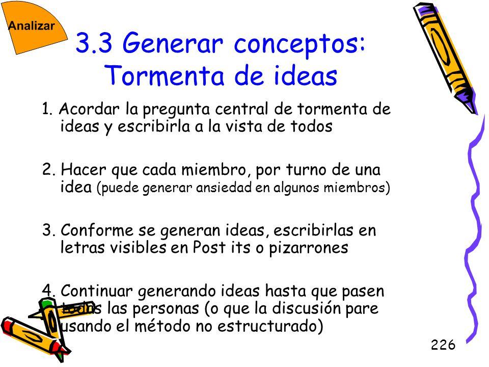 226 3.3 Generar conceptos: Tormenta de ideas 1. Acordar la pregunta central de tormenta de ideas y escribirla a la vista de todos 2. Hacer que cada mi