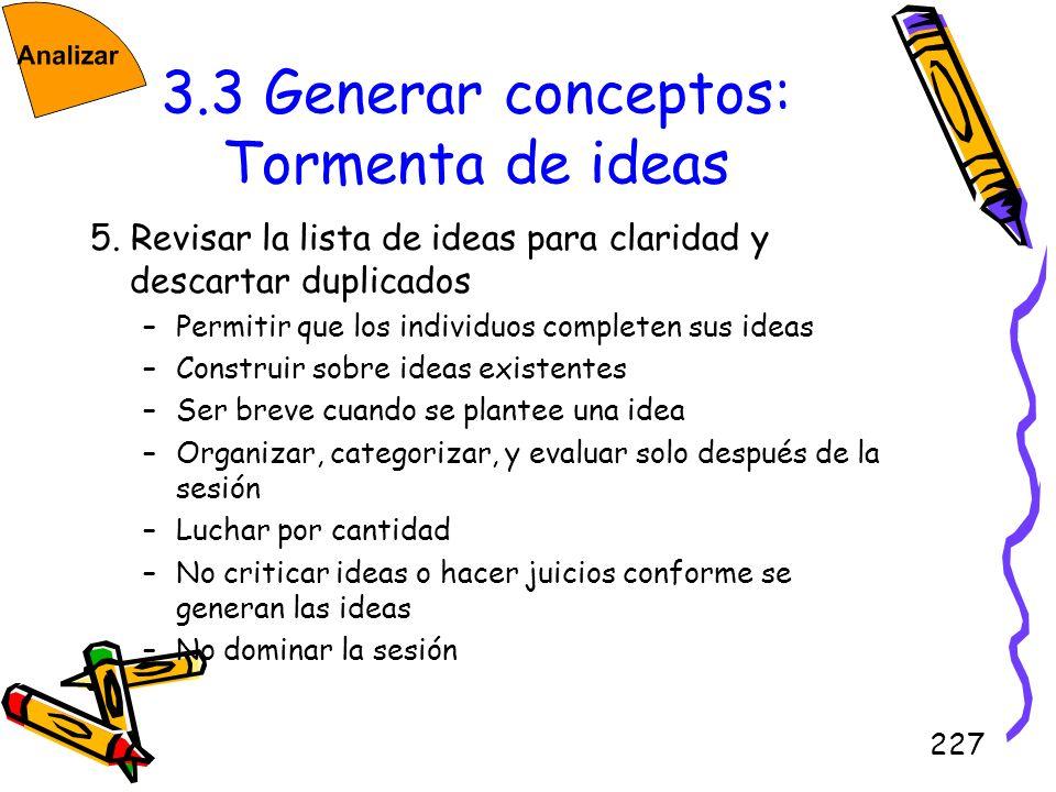 227 3.3 Generar conceptos: Tormenta de ideas 5. Revisar la lista de ideas para claridad y descartar duplicados –Permitir que los individuos completen