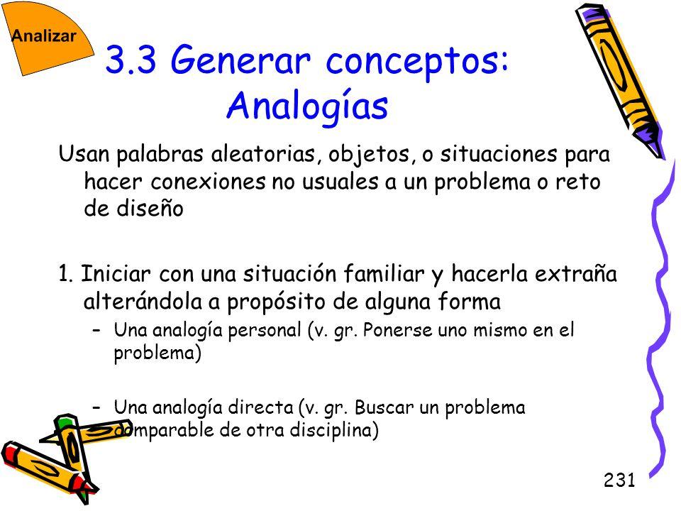 231 3.3 Generar conceptos: Analogías Usan palabras aleatorias, objetos, o situaciones para hacer conexiones no usuales a un problema o reto de diseño