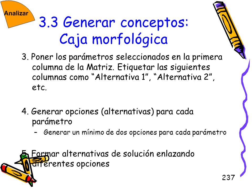 237 3.3 Generar conceptos: Caja morfológica 3. Poner los parámetros seleccionados en la primera columna de la Matriz. Etiquetar las siguientes columna